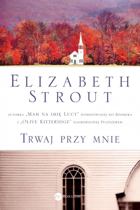 okładka Trwaj przy mnieebook   EPUB, MOBI   Elizabeth Strout, Ewa Westwalewicz-Mogilska