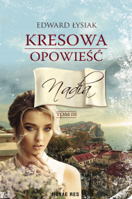 okładka Kresowa opowieść tom III Nadia. Ebook | Edward Łysiak