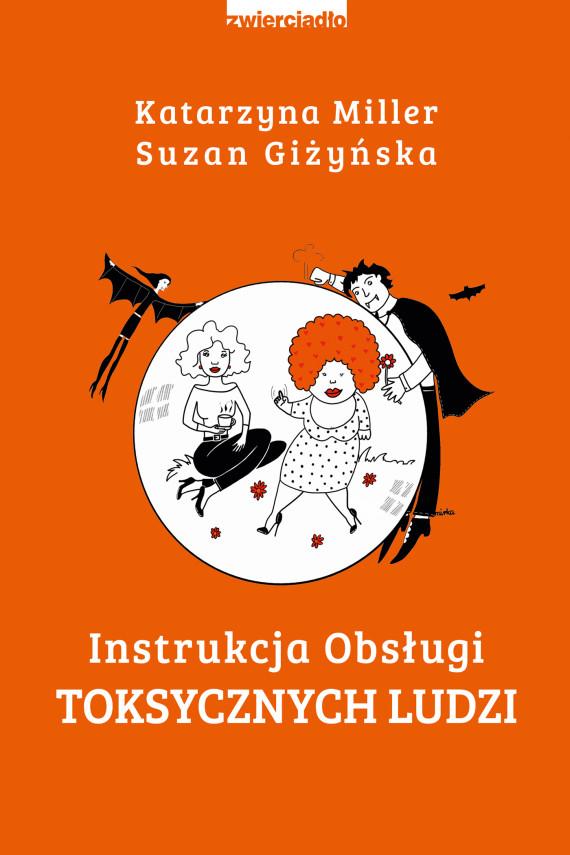 okładka Instrukcja obsługi toksycznych ludzi. Ebook | EPUB, MOBI | Katarzyna Miller, Suzan Giżyńska