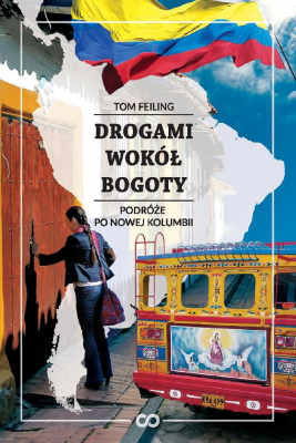 okładka Drogami wokół Bogoty, Ebook   Feiling Tom