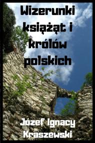 okładka Wizerunki książąt i królów polskich, Ebook | Józef Ignacy Kraszewski
