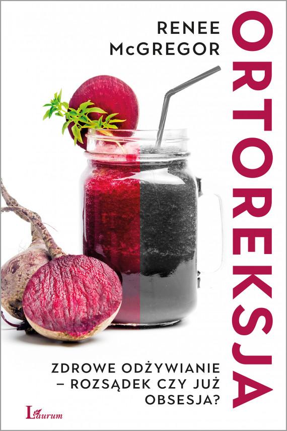 okładka Ortoreksja. Zdrowe odżywianie - rozsądek czy już obsesja?ebook | EPUB, MOBI | Renee McGregor