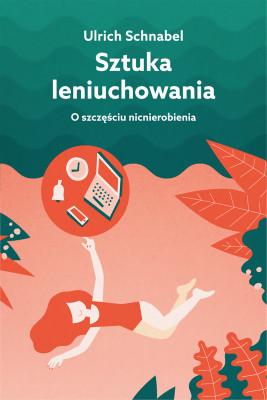 okładka Sztuka leniuchowania.  O szczęściu nicnierobienia, Ebook | Ulrich Schnabel, Viktor Grotowicz
