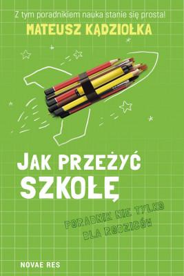 okładka Jak przeżyć szkołę - poradnik nie tylko dla rodziców, Ebook   Mateusz Kądziołka