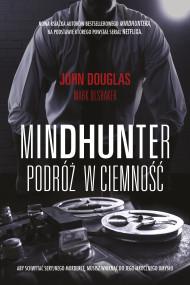 okładka Mindhunter. Podróż w ciemność. Ebook | John Douglas, Mark Olshaker