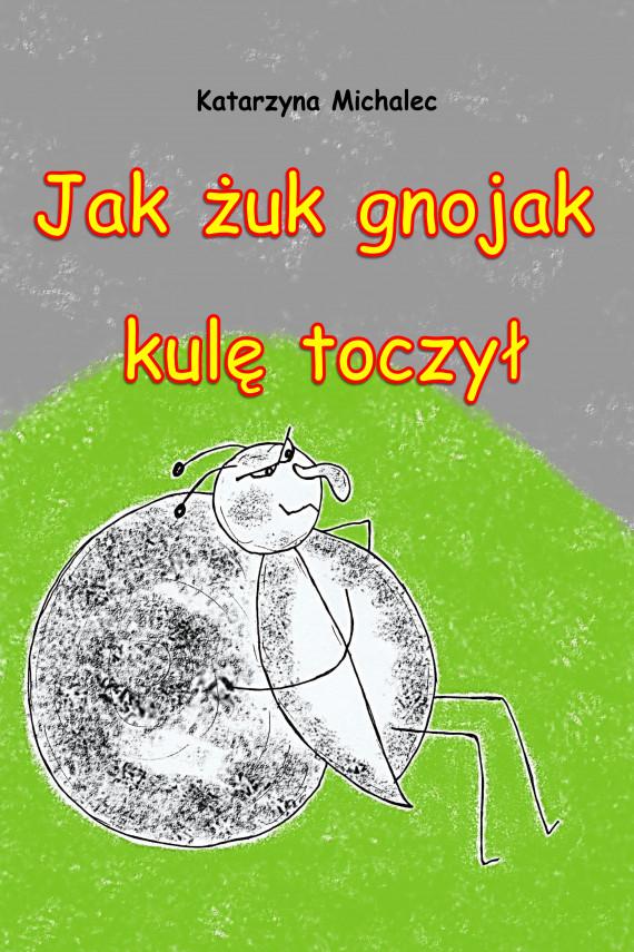 okładka Jak żuk gnojak kulę toczyłebook | PDF | Katarzyna Michalec