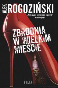 okładka Zbrodnia w wielkim mieście. Ebook | Alek Rogoziński