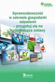 okładka Sprawozdawczość w zakresie gospodarki odpadami – przygotuj się na nadchodzące zmiany. Ebook | Katarzyna Czajkowska-Matosiuk