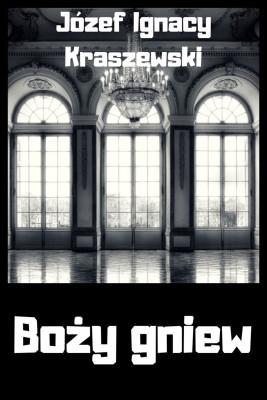 okładka Boży gniew, Ebook | Józef Ignacy Kraszewski
