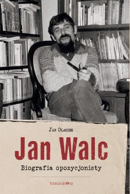 okładka Jan Walc. Biografia opozycjonisty, Ebook   Jan Olaszek