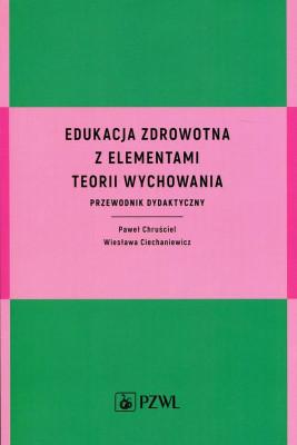 okładka Edukacja zdrowotna z elementami teorii wychowania, Ebook | Wiesława  Ciechaniewicz, Paweł  Chruściel