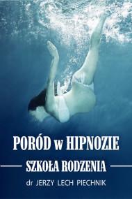 okładka Poród w hipnozie. Szkoła rodzenia, Ebook |  Jerzy Lech Piechnik