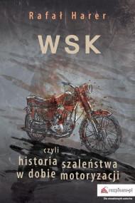 okładka WSK czyli historia szaleństwa w dobie motoryzacji, Ebook | Rafał  Harer