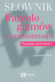 okładka Słownik frazeologizmów z archaizmami, Ebook | Agnieszka  Piela