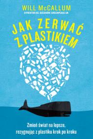 okładka Jak zerwać z plastikiem, Ebook | Katarzyna Dudzik, Will McCallum
