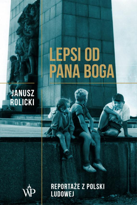 okładka Lepsi od Pana Boga. Reportaże z Polski Ludowejebook | EPUB, MOBI | Janusz  Rolicki