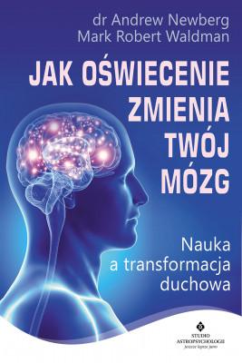 okładka Jak oświecenie zmienia Twój mózg. Nauka a transformacja duchowa, Ebook | dr Andrew Newberg, Mark Robert Waldman