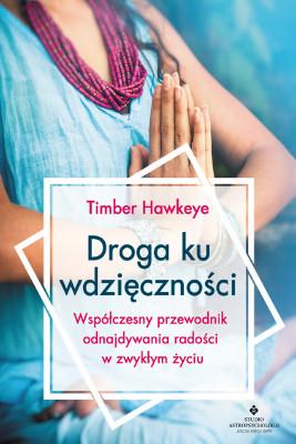 okładka Droga ku wdzięczności. Współczesny przewodnik odnajdywania radości w zwykłym życiu, Ebook | Timber Hawkeye