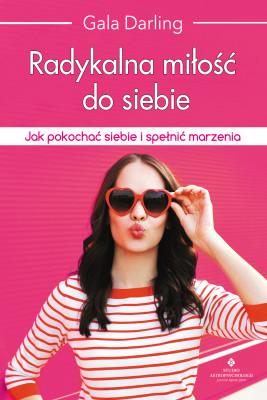 okładka Radykalna miłość do siebie. Jak pokochać siebie i spełnić marzenia, Ebook | Darling Gala