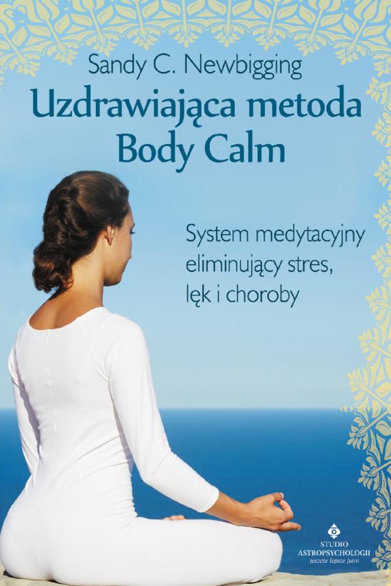 okładka Uzdrawiająca metoda Body Calm. System medytacyjny eliminujący stres, lęk i chorobyebook | EPUB, MOBI | Sandy C. Newbigging