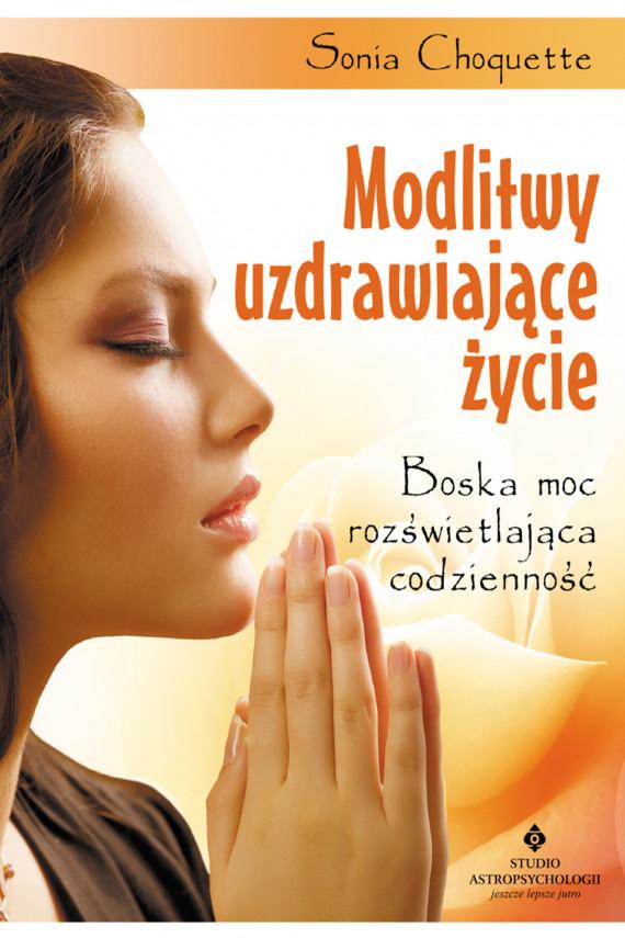 okładka Modlitwy uzdrawiające życie. Boska moc rozświetlająca codziennośćebook | EPUB, MOBI | Choquette Sonia