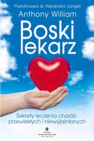 okładka Boski lekarz. Sekrety leczenia chorób przewlekłych i niewyjaśnionych, Ebook | Anthony William