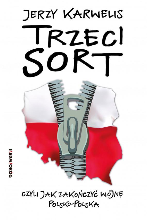 okładka Trzeci sort, czyli jak zakończyć wojnę polsko-polskąebook | EPUB, MOBI | Jerzy  Karwelis