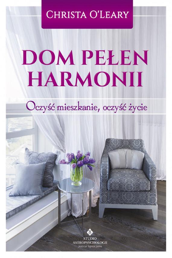 okładka Dom pełen harmonii. Oczyść mieszkanie, oczyść życieebook | EPUB, MOBI | O'Leary Christa