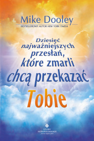 okładka Dziesięć najważniejszych przesłań, które chcą Ci przekazać zmarli, Ebook | Mike  Dooley
