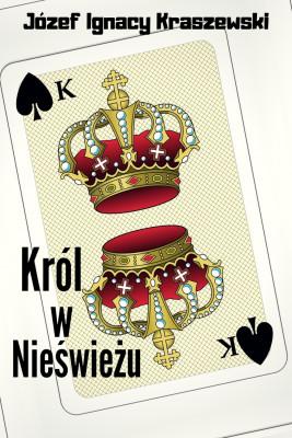 okładka Król w Nieświeżu, Ebook | Józef Ignacy Kraszewski
