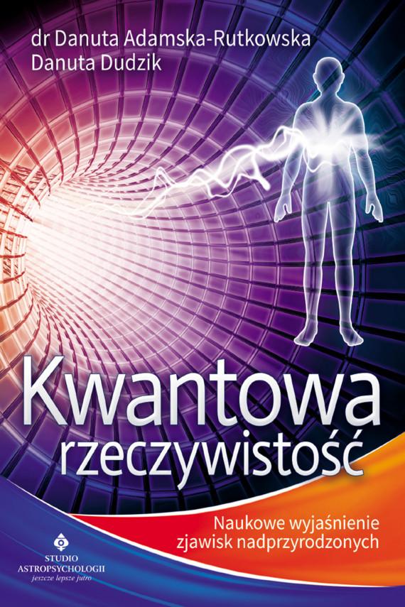 okładka Kwantowa rzeczywistość. Naukowe wyjaśnienie zjawisk nadprzyrodzonychebook | EPUB, MOBI | dr Danuta Adamska-Rutkowska