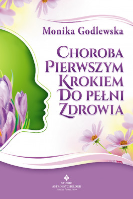 okładka Choroba pierwszym krokiem do pełni zdrowia, Ebook   Godlewska Monika