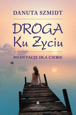 okładka Droga ku życiu. Medytacje dla Ciebie, Ebook | Danuta Szmidt