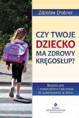 okładka Czy Twoje dziecko ma zdrowy kręgosłup? Bezpieczne ćwiczenia do stosowania w domu, Ebook | Drobner Zdzisław