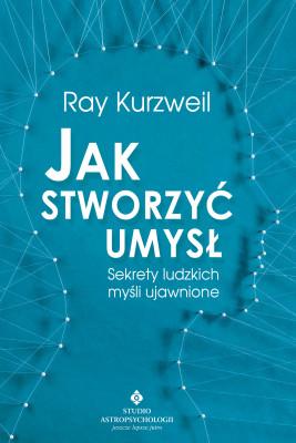 okładka Jak stworzyć umysł. Sekrety ludzkich myśli ujawnione, Ebook   Kurzweil Ray