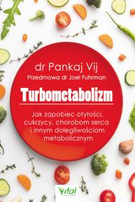 okładka Turbometabolizm. Jak zapobiec otyłości, cukrzycy, chorobom serca i innym dolegliwościom metabolicznym, Ebook   Vij Pankaj