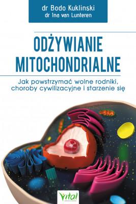 okładka Odżywianie mitochondrialne. Jak powstrzymać wolne rodniki, choroby cywilizacyjne i starzenie się, Ebook | Bodo Kukliński, Ina Von Lunteren