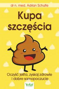 okładka Kupa szczęścia Oczyść jelita, zyskaj zdrowie i dobre samopoczucie, Ebook | Schulte Adrian