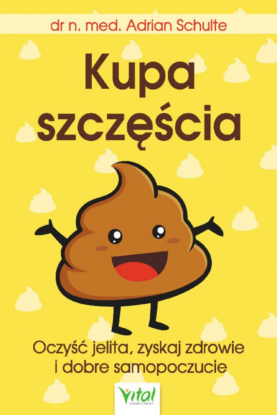 okładka Kupa szczęścia Oczyść jelita, zyskaj zdrowie i dobre samopoczucieebook | EPUB, MOBI | Schulte Adrian