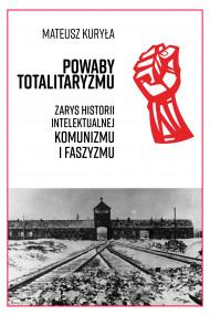 okładka Powaby totalitaryzmu. Zarys historii intelektualnej komunizmu i faszyzmu, Ebook | Mateusz Kuryła