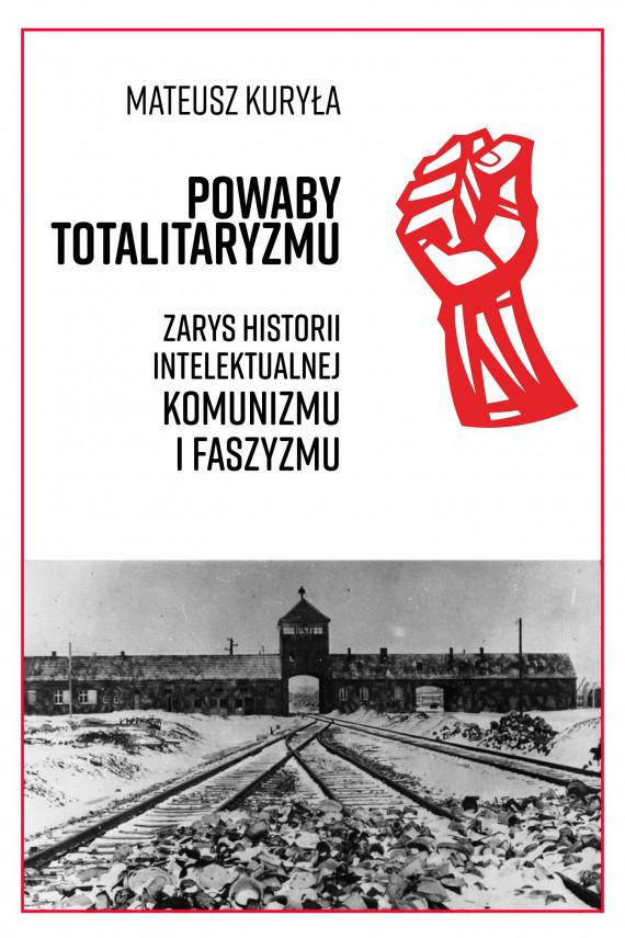 okładka Powaby totalitaryzmu. Zarys historii intelektualnej komunizmu i faszyzmuebook   EPUB, MOBI   Mateusz Kuryła