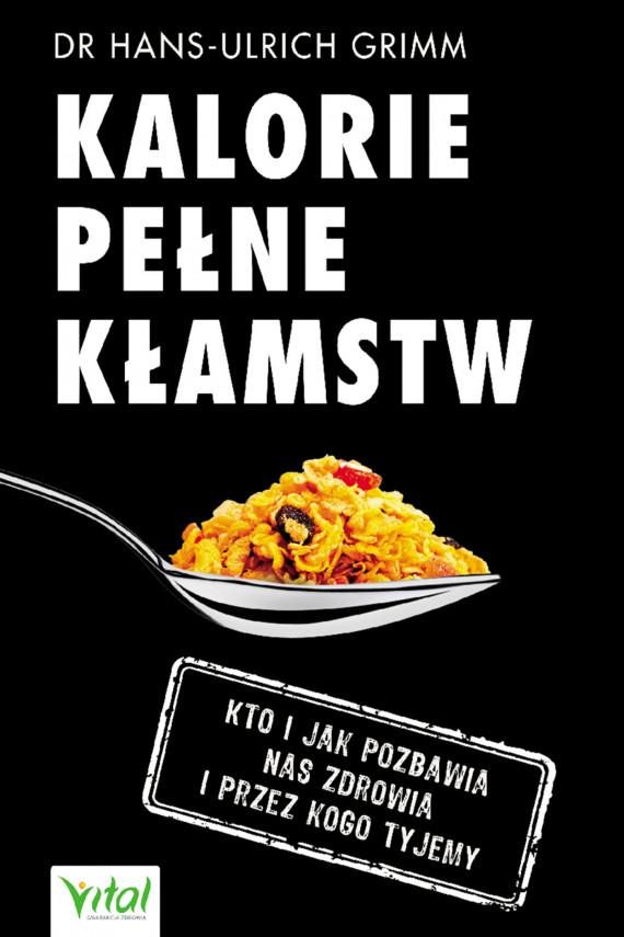 okładka Kalorie pełne kłamstw. Kto i jak pozbawia nas zdrowia i przez kogo tyjemyebook | EPUB, MOBI | Grimm Hans-Ulrich