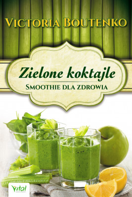 okładka Zielone koktajle. Smoothie dla zdrowia, Ebook | Boutenko Victoria