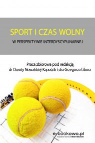 okładka Sport i czas wolny w perspektywie interdyscyplinarnej, Ebook | Dorota Nowalska-Kapuścik (red.), red. Grzegorz Libor, Praca zbiorowa