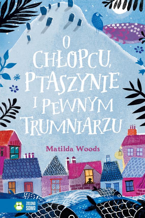 okładka O chłopcu, ptaszynie i pewnym trumniarzuebook | EPUB, MOBI | Woods Matilda, Patryk Gołębiowski