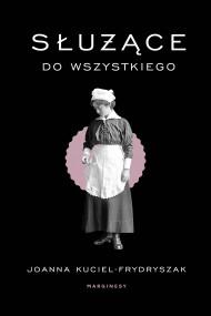 okładka Służące do wszystkiego, Ebook | Joanna Kuciel-Frydryszak
