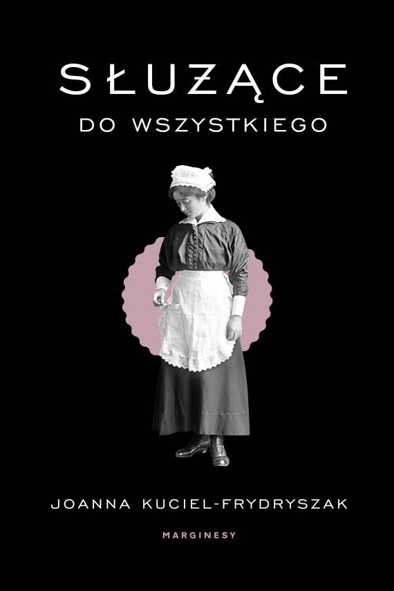 okładka Służące do wszystkiego. Ebook | EPUB, MOBI | Joanna Kuciel-Frydryszak
