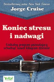 okładka Koniec stresu i nadwagi. Unikalny program pozwalający schudnąć nawet kilogram dziennie, Ebook   Cruise Jorge