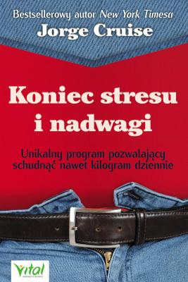 okładka Koniec stresu i nadwagi. Unikalny program pozwalający schudnąć nawet kilogram dziennie, Ebook | Cruise Jorge