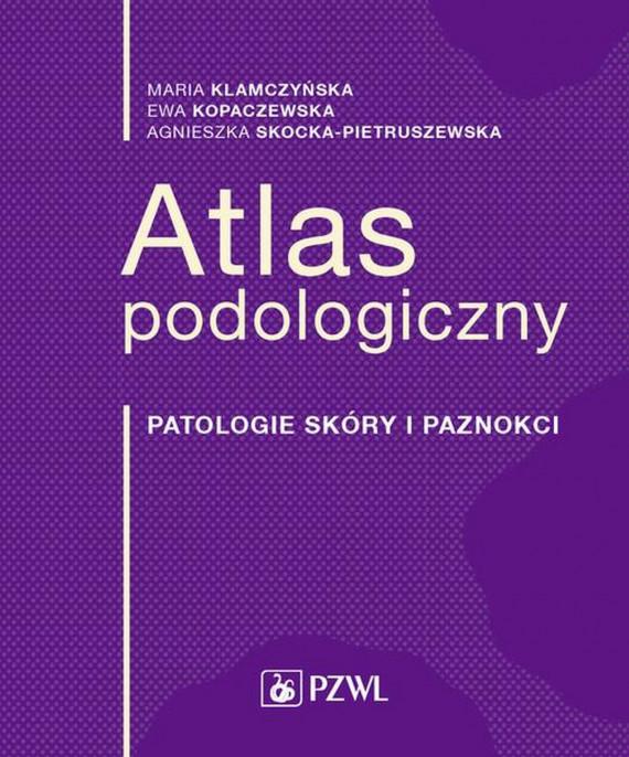okładka Atlas podologicznyebook | EPUB, MOBI | Maria  Klamczyńska, Ewa  Kopaczewska, Agnieszka Skocka-Pietruszewska